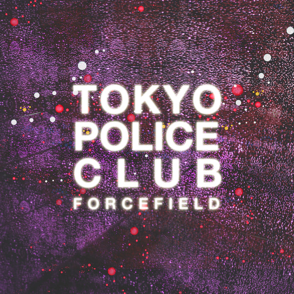 Tokyo Police Club — Forcefield