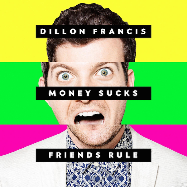 Dillon Francis — Money Sucks, Friends Rule